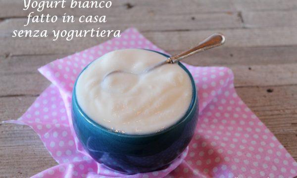 YOGURT BIANCO FATTO IN CASA SENZA YOGURTIERA