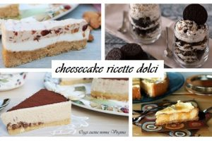 Cheesecake ricette dolci per tutti i gusti