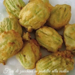 Fiori di zucchina in pastella alla vodka