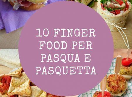 10 FINGER FOOD GOLOSI PER PASQUA E PASQUETTA