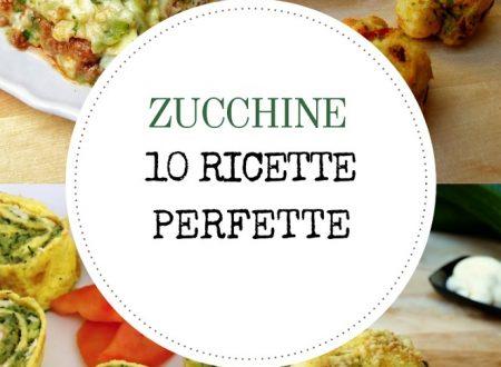 ZUCCHINE: 10 RICETTE PERFETTE