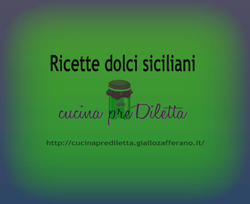 Dolci siciliani, ricette, cucina preDiletta