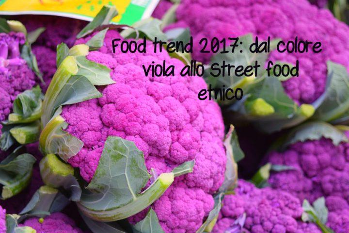 food trend 2017: dal colore viola allo Street food etnico
