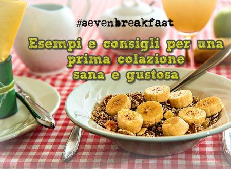 #sevenbreakfast : esempi e consigli per una prima colazione sana e gustosa