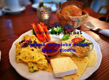 #sevenbreakfast : prima colazione salata, idee e ricette