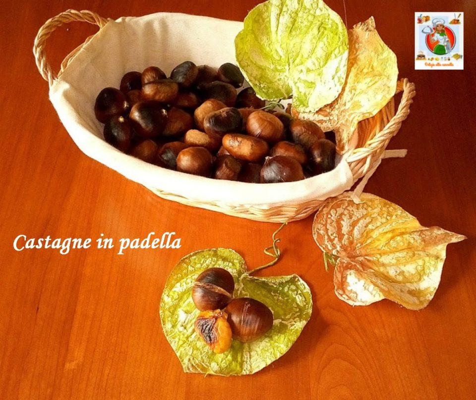 Come Cucinare Le Castagne In Padella Ricetta Facile E Veloce