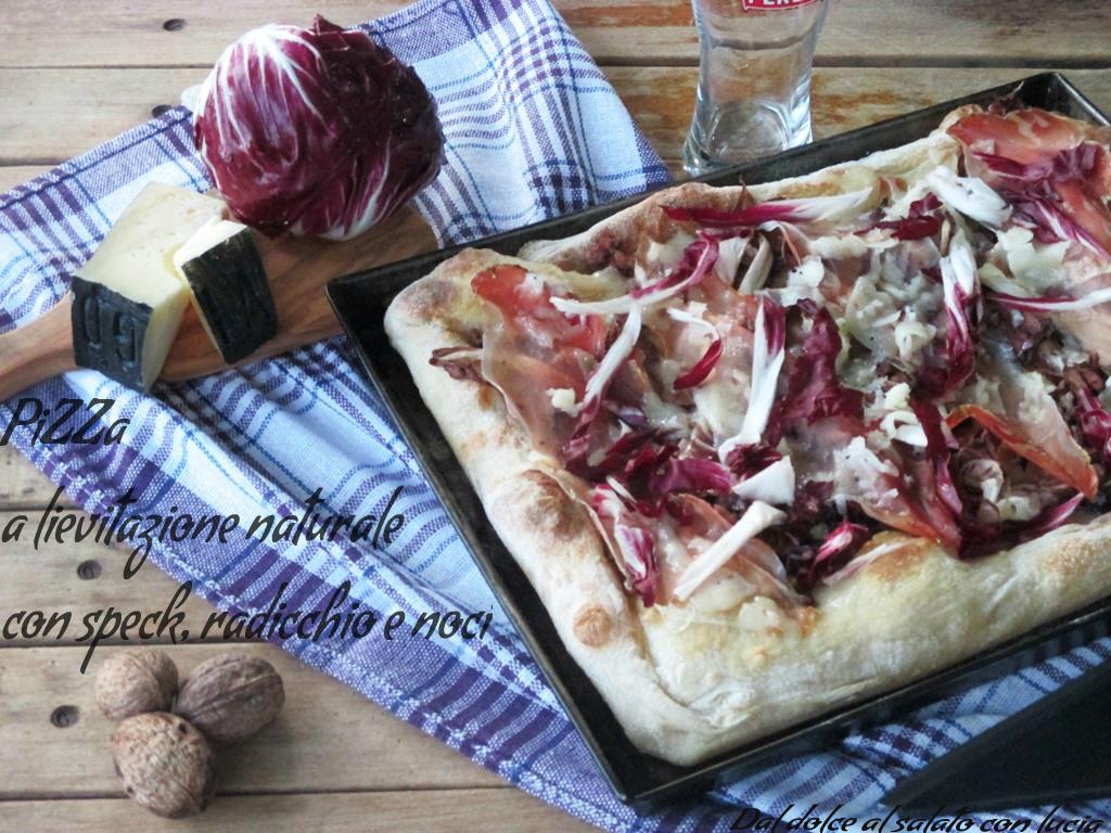 Pizza con speck, radicchio e noci (a lievitazione naturale)