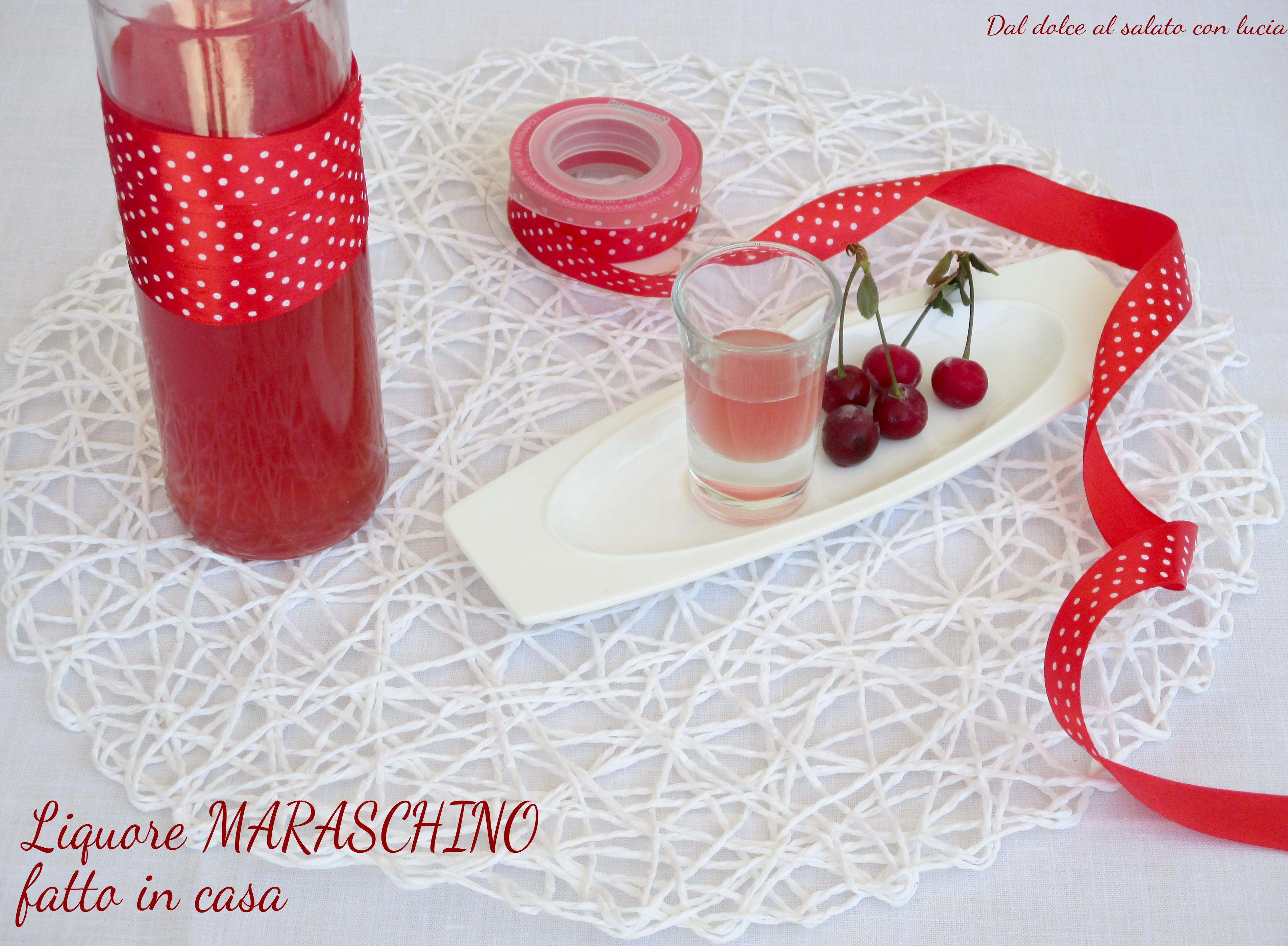 Credenza Per Liquori : Liquore maraschino fatto in casa dal dolce al salato con lucia