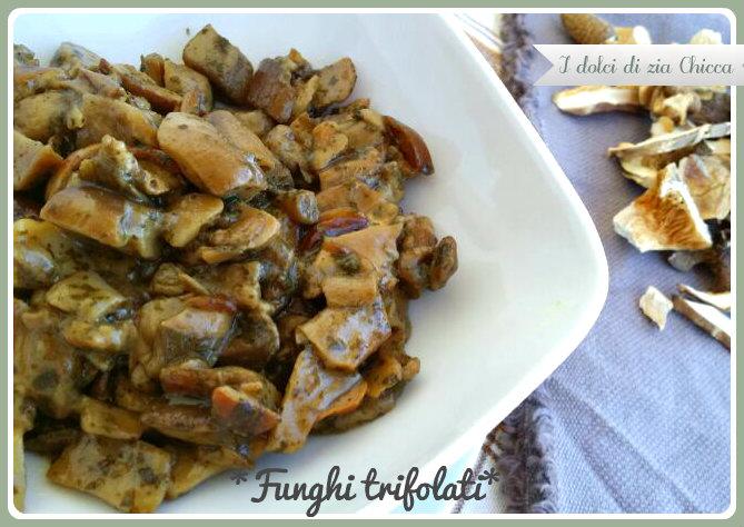 Funghi trifolati i dolci di zia chicca - Funghi secchi a bagno ...
