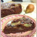 Torta pere e cioccolato che si scioglie in bocca