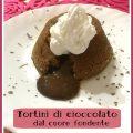 Tortini di cioccolato dal cuore fondente