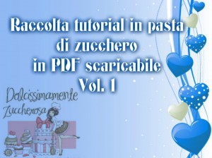 Raccolta tutorial in pasta di zucchero scaricabile PDF vol.1