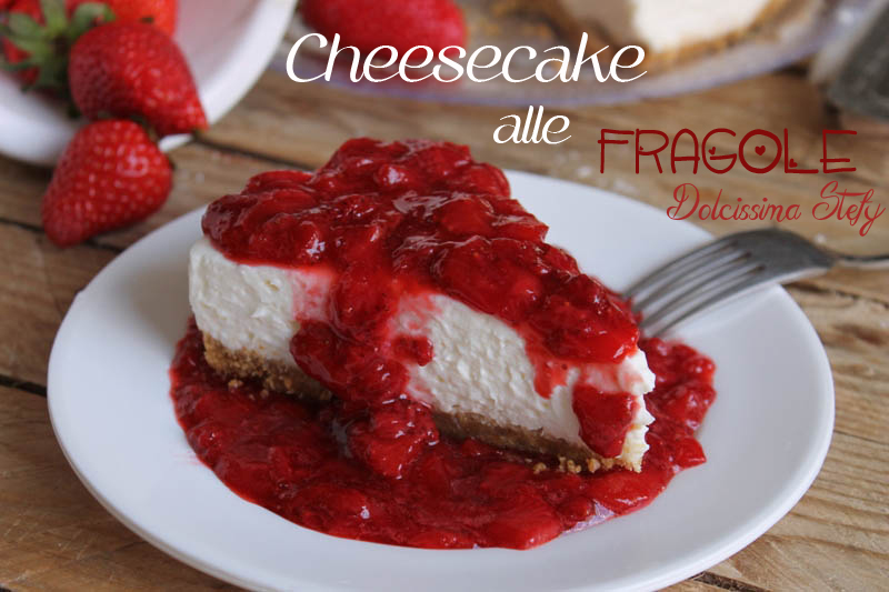 Cheesecake con fragole - Dolcissima Stefy