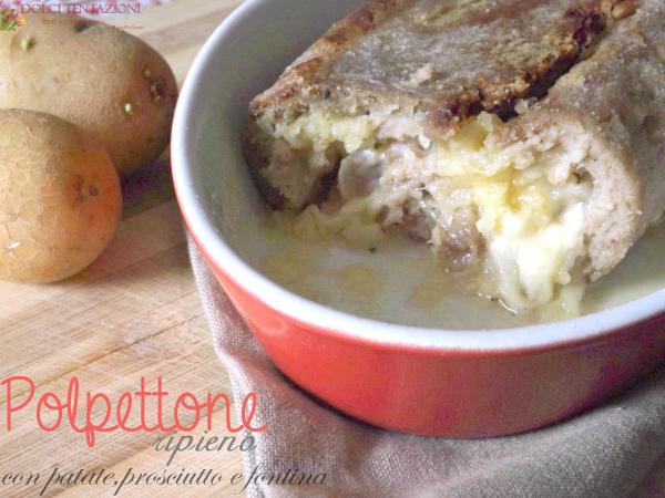 polpettone ripieno con patate,prosciutto e fontina.blog