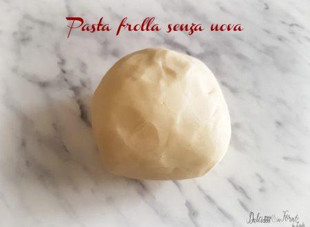 Pasta frolla senza uova e senza lievito