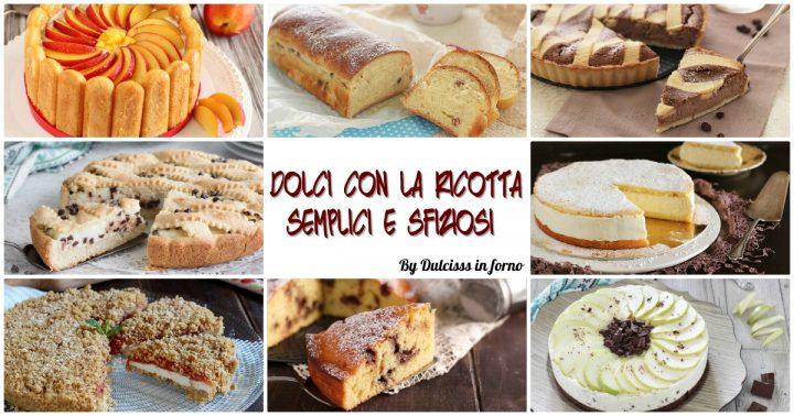 Ricette dolci con ricotta facili freschi e veloci: dolci con ricotta veloci e senza cottura o torte con ricotta nell'impasto morbidissime