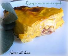 Lasagne zucca porri e speck, deliziose…