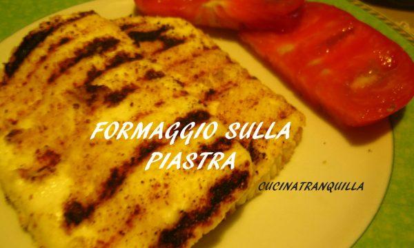 FORMAGGIO SULLA PIASTRA