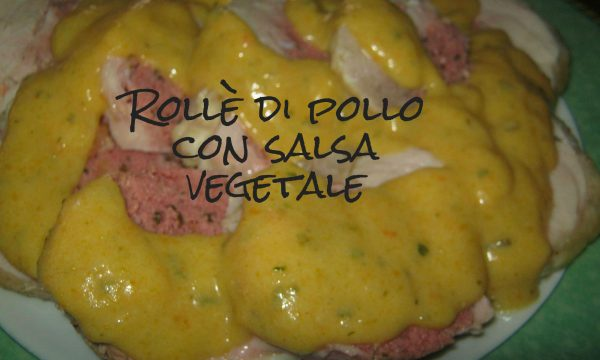 ROLLE' DI POLLO CON SALSA VEGETALE