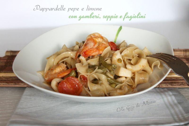 Pappardelle limone e pepe con gamberi, seppie e fagiolini