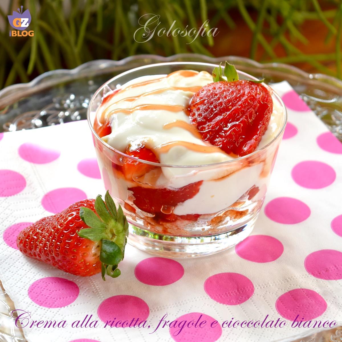 Crema alla ricotta con fragole e cioccolato bianco-ricetta dolci-golosofia