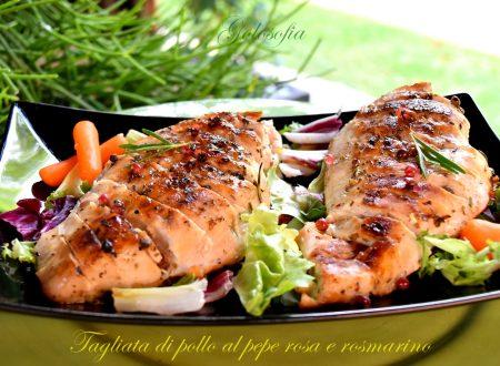Tagliata di pollo al pepe rosa e rosmarino, ricetta veloce