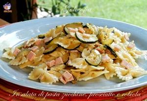Insalata di pasta zucchine, prosciutto e robiola-ricetta primi-golosofia