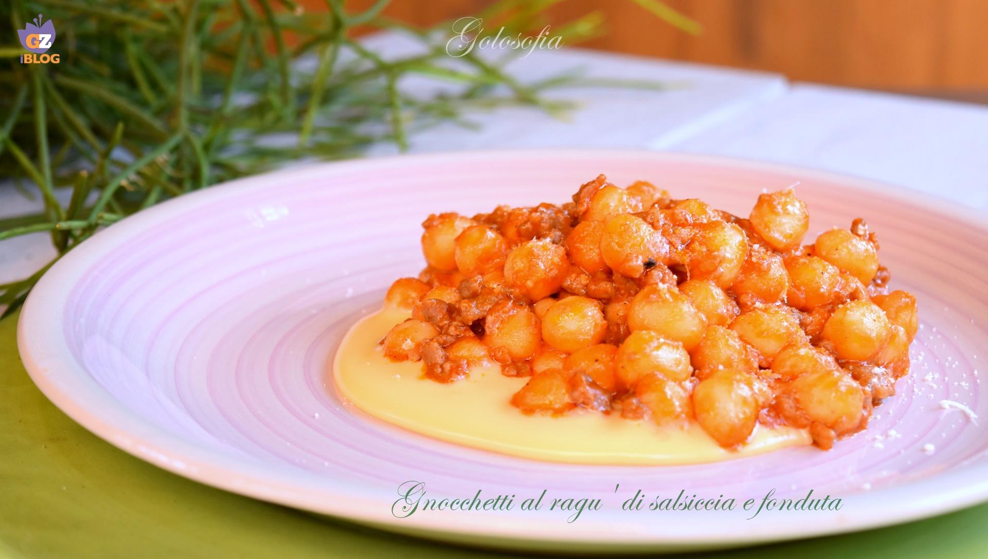 Gnocchetti al ragu' di salsiccia e fonduta, ricetta golosa