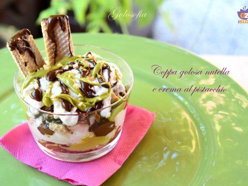 Coppa golosa nutella e crema al pistacchio, ricetta veloce