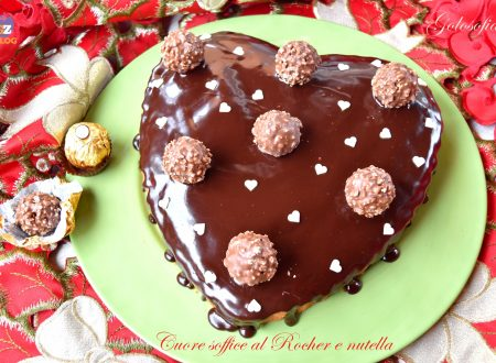 Cuore soffice al Rocher e nutella, ricetta romantica golosa