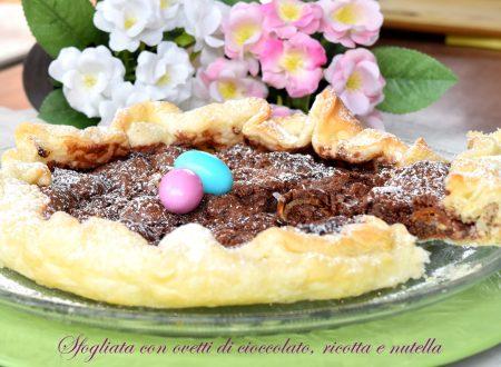 Sfogliata con ovetti di cioccolato, ricotta e nutella, ricetta golosissima