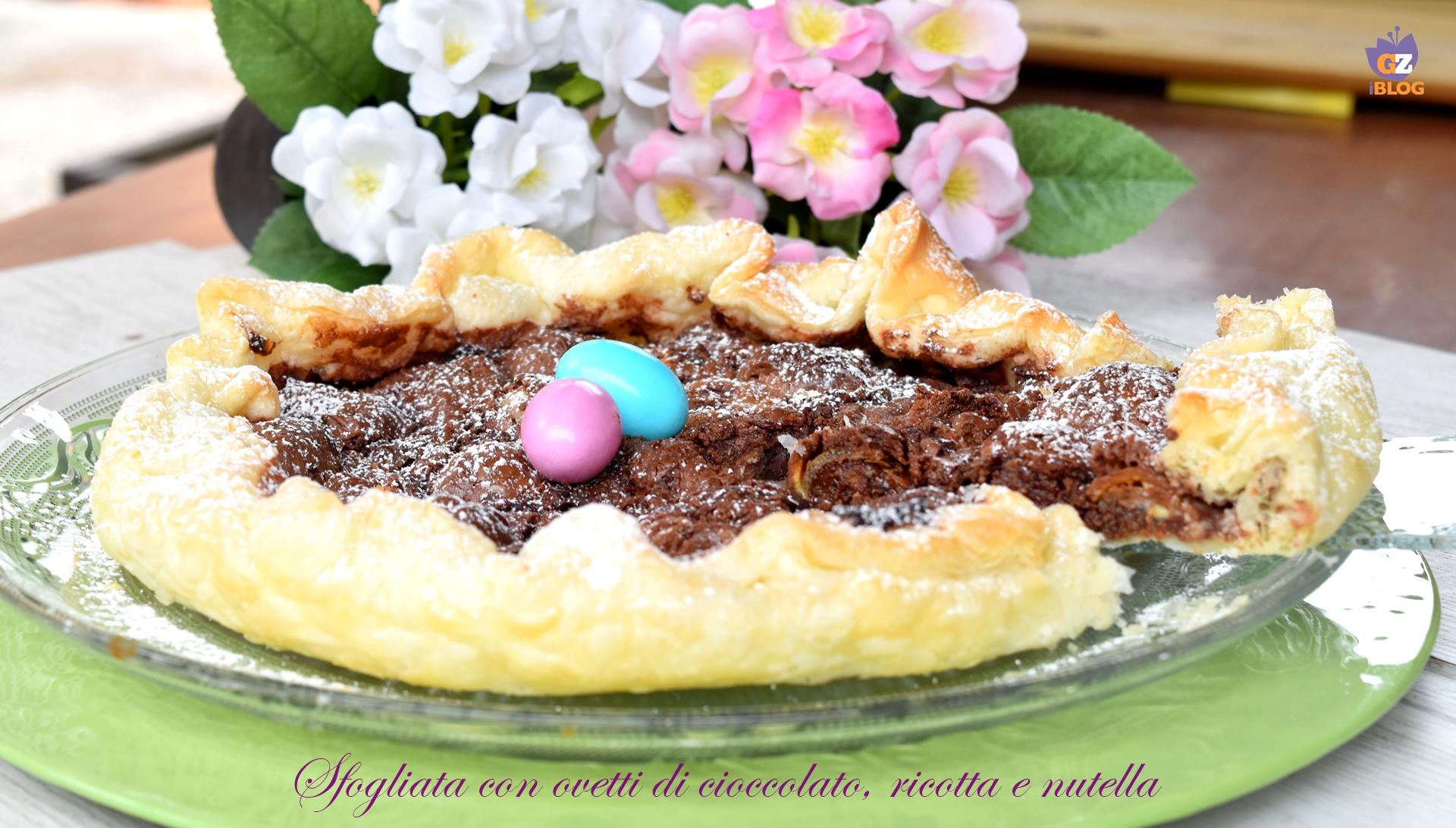 Sfogliata con ovetti di cioccolato, ricotta e nutella-ricetta dolci-golosofia