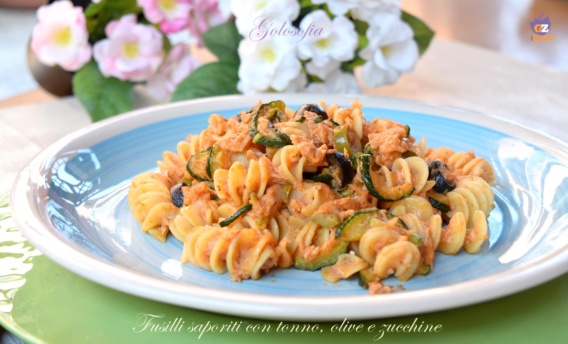 Fusilli saporiti con tonno, olive e zucchine-ricetta primi-golosofia
