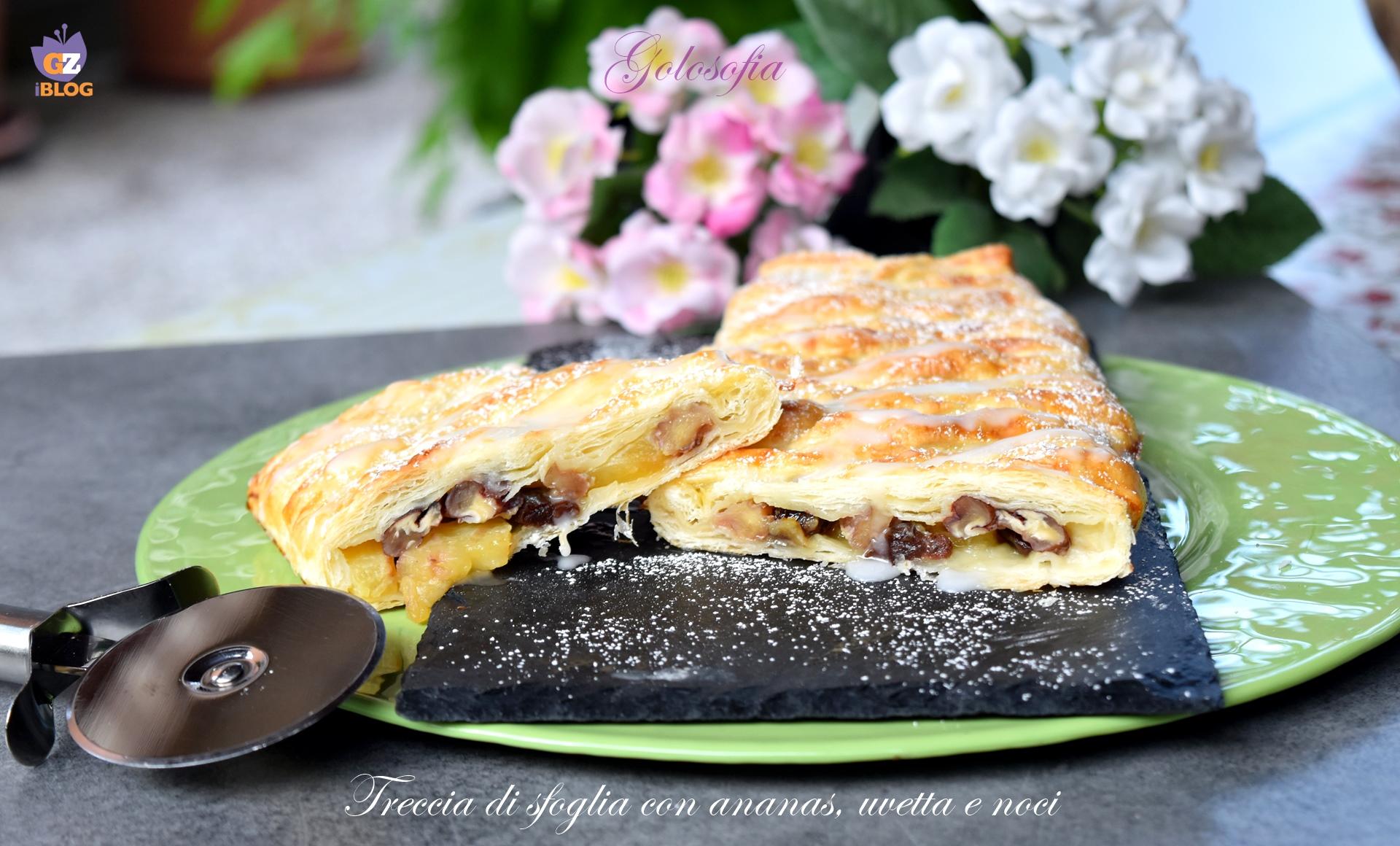 Treccia di sfoglia con ananas, uvetta e noci-ricetta dolci-golosofia