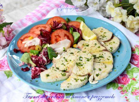 Tranci di Verdesca al limone e prezzemolo, gustosissimi e leggeri