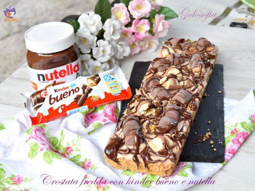 Crostata fredda Kinder bueno e Nutella, golosissima e senza cottura!