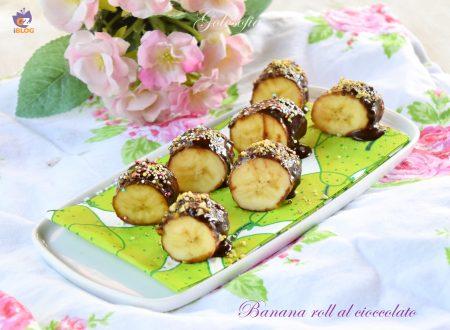 Banana roll al cioccolato, dolcetto fresco, rapido e goloso