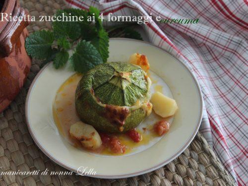 Ricetta zucchine ai 4 formaggi e curcuma