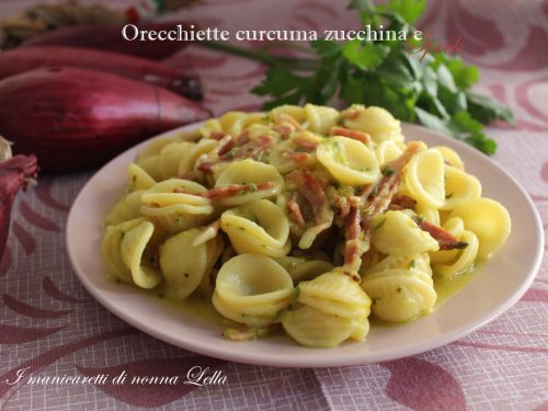 Orecchiette curcuma zucchina e speck