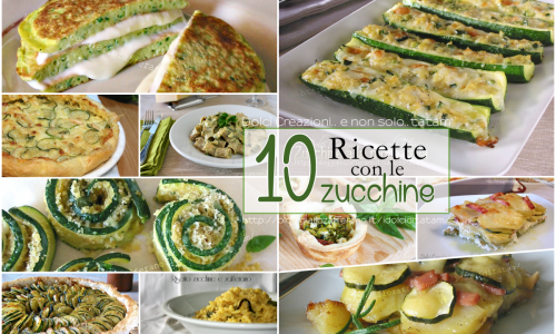 10 Migliori Ricette con le zucchine, una ricca e gustosa raccolta