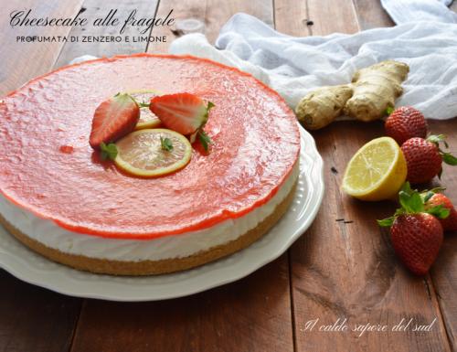 Cheesecake alle fragole profumata di zenzero e limone