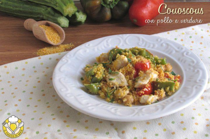 Couscous con pollo e verdure ricetta piatto unico leggero e appetitoso il chicco di mais