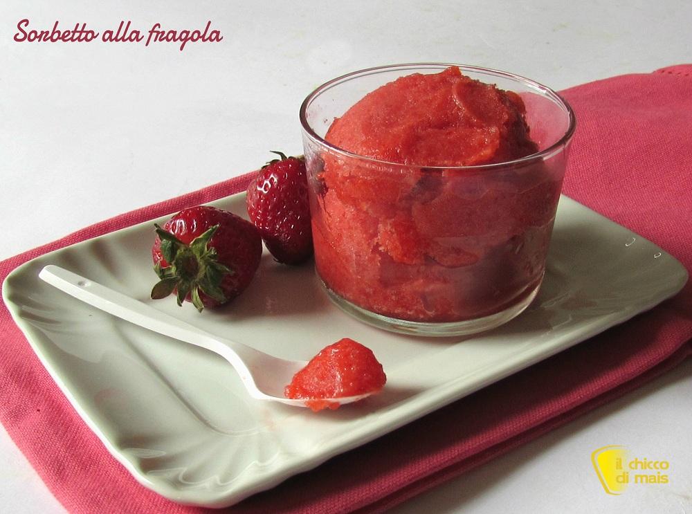 Ricette con fragole Sorbetto alla fragola, ricetta con e senza gelatiera il chicco di mais