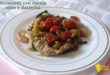 Straccetti con rucola, olive e datterini (ricetta veloce)