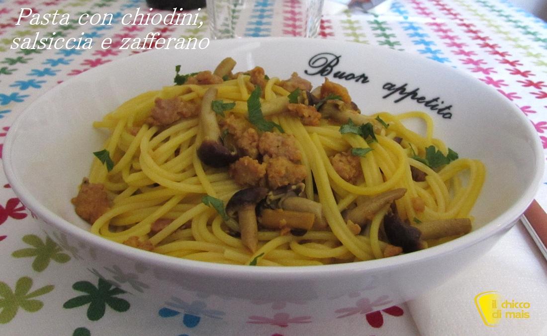 Pasta con chiodini, salsiccia e zafferano ricetta autunnale il chicco di mais