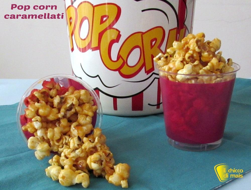 Pop corn caramellati ricetta snack il chicco di mais