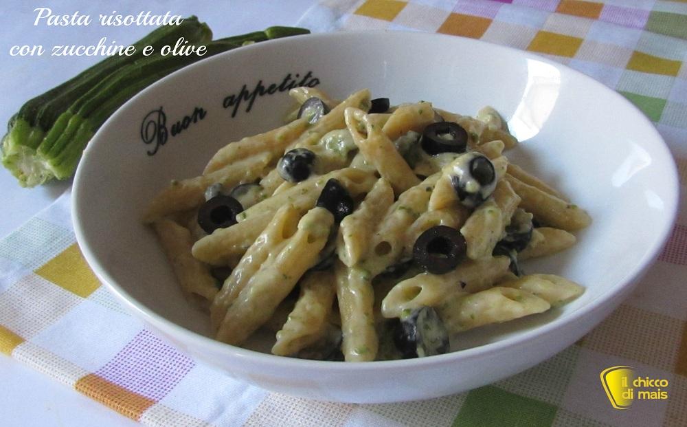 Pasta risottata con zucchine e olive ricetta semplice il chicco di mais