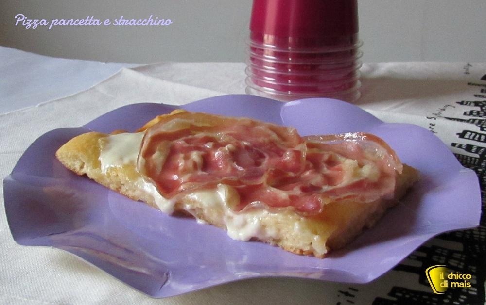 Pizza con pancetta e stracchino ricetta sfiziosa il chicco di mais