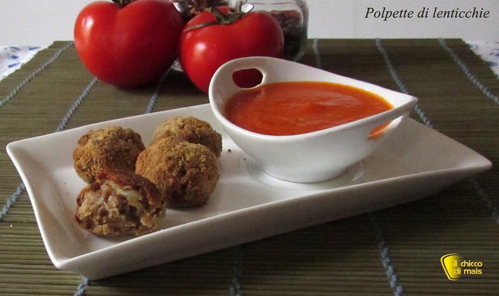 Polpette di lenticchie al forno con salsa ricetta vegetariana il chicco di mais