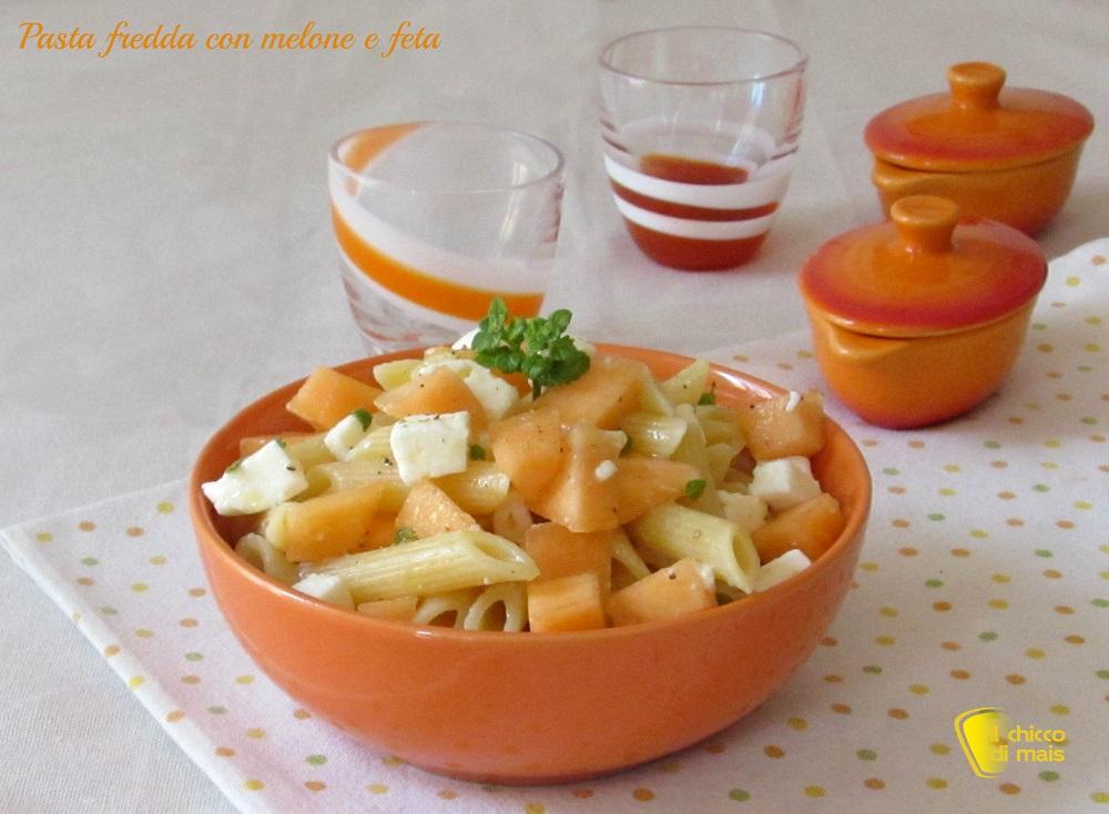 Pasta fredda con melone e feta, ricetta veloce il chicco di mais